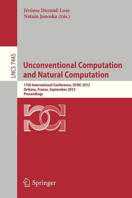 Unconventional Computation and Natural Computation: 11th International Conference, UCNC 2012, Orleans, France, September 3-7, 2012, Proceedings