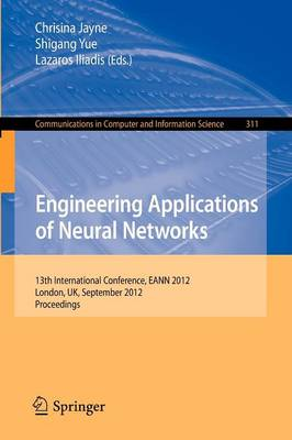 Engineering Applications of Neural Networks: 13th International Conference, EANN 2012, London, UK, September 20-23, 2012.