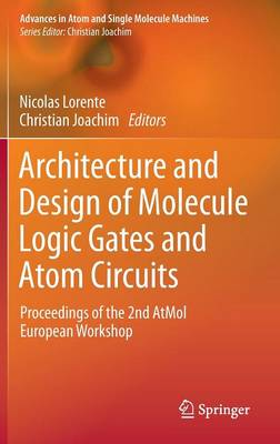 Architecture and Design of Molecule Logic Gates and Atom Circuits: Proceedings of the 2nd AtMol European Workshop