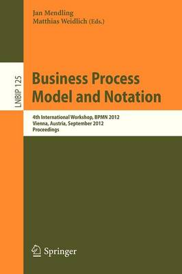 Business Process Model and Notation: 4th International Workshop, BPMN 2012, Vienna, Austria, September 12-13, 2012, Proceedings