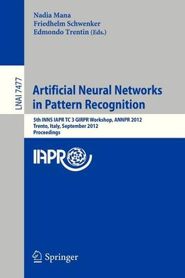 Artificial Neural Networks in Pattern Recognition: 5th INNS IAPR TC 3 GIRPR Workshop, ANNPR 2012, Trento, Italy, September 17-19, 2012, Proceedings