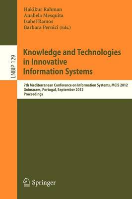 Knowledge and Technologies in Innovative Information Systems: 7th Mediterranean Conference on Information Systems, MCIS 2012, Guimaraes, Portugal, September 8-10, 2012, Proceedings