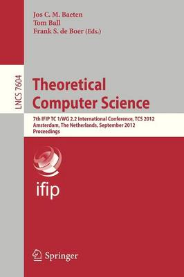 Theoretical Computer Science: 7th IFIP TC1/WG 2.2 International Conference, TCS 2012, Amsterdam, The Netherlands, September 26-28, 2012, Proceedings