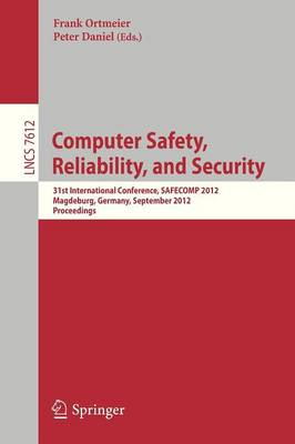 Computer Safety, Reliability, and Security: 31st International Conference, SAFECOMP 2012, Magdeburg, Germany, September 25-28, 2012, Proceedings