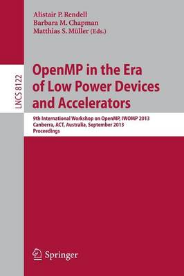 OpenMP in the Era of Low Power Devices and Accelerators: 9th International Workshop on OpenMP, IWOMP 2013, Canberra, Australia, September 16-18, 2013, Proceedings