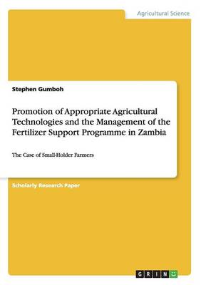 Promotion of Appropriate Agricultural Technologies and the Management of the Fertilizer Support Programme in Zambia