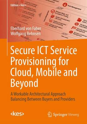 Secure ICT Service Provisioning for Cloud, Mobile and Beyond: A Workable Architectural Approach Balancing Between Buyers and Providers
