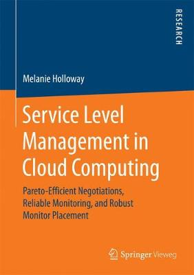 Service Level Management in Cloud Computing: Pareto-Efficient Negotiations, Reliable Monitoring, and Robust Monitor Placement