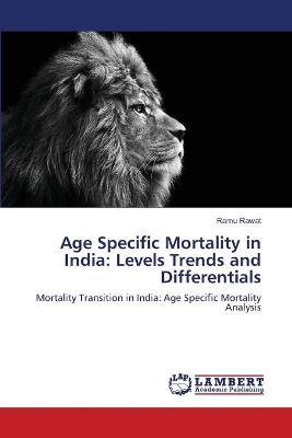 Age Specific Mortality in India: Levels Trends and Differentials