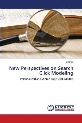 New Perspectives on Search Click Modeling