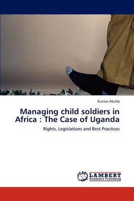 Managing Child Soldiers in Africa: The Case of Uganda