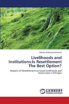 Livelihoods and Institutions: Is Resettlement the Best Option?