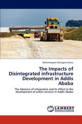 The Impacts of Disintegrated Infrastructure Development in Addis Ababa