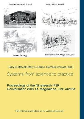 Systems: from science to practice: Proceedings of the Nineteenth IFSR Conversation 2018, St. Magdalena, Linz, Austria