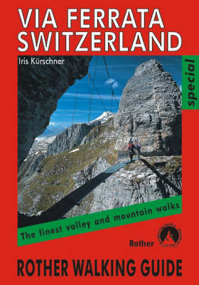 Via Ferrata Switzerland: The Finest Valley and Mountain Walks - ROTH.E4832