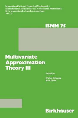 Multivariate Approximation Theory III: Proceedings of the Conference at the Mathematical Research Institute at Oberwolfach, Black Forest, January 20-26, 1985