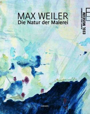 Max Weiler: The Nature of Painting