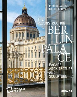 The Reconstruction of Berlin Palace: FACADE, ARCHITECTURE AND SCULPTURE