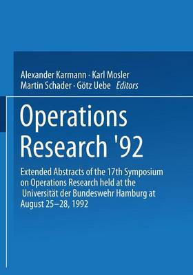 Operations Research '92: Extended Abstracts of the 17th Symposium on Operations Research held at the Universitat der Bundeswehr Hamburg at August 25-28, 1992