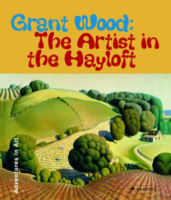 Grant Wood: The Artist in the Hayloft