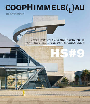 Coop Himmelb(l)au: Central Los Angeles High School No 9 for the  Visual and Performing Arts