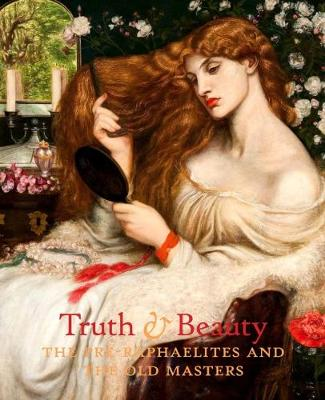 Truth & Beauty: The Pre-Raphaelites and Their Sources of Inspiration