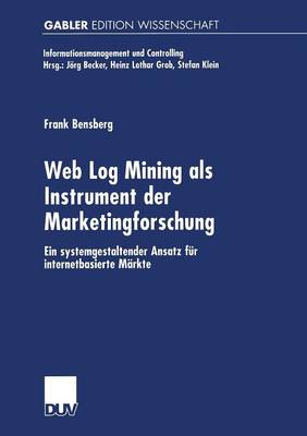 Web Log Mining ALS Instrument Der Marketingforschung: Ein Systemgestaltender Ansatz Fur Internetbasierte Markte