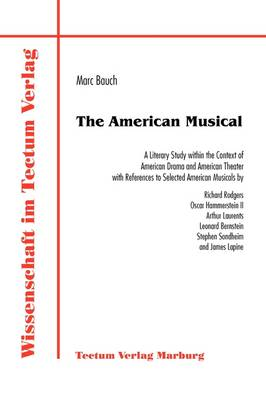 The American Musical: A Literary Study within the Context of American Drama and American Theater with References to Selected American Musicals