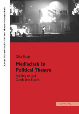 Mediaclash in Political Theatre: Building on and Continuing Brecht