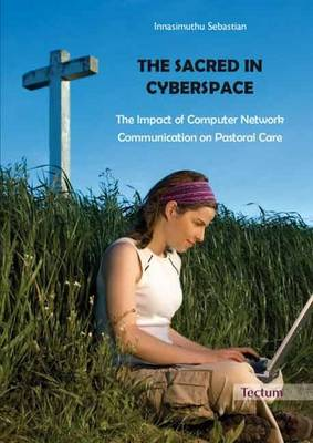 The Sacred in Cyberspace: The Impact of Computer Network Communication on Pastoral Care