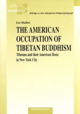 The American Occupation of Tibetan Buddhism: Tibetans and Their American Hosts in New York City