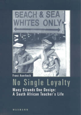 No Single Loyalty: Many Strands One Design - A South African Teacher's Life