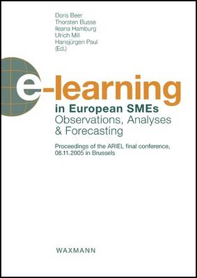 e-learning in European SMEs: Observations, Analyses and Forecasting Proceedings of the ARIEL Final Conference, 08.11.2005 in Brussels