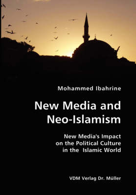 New Media and Neo-Islamism- New Media's Impact on the Political Culture in the Islamic World