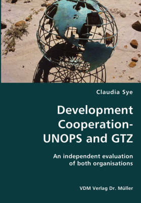 Development Cooperation-Unops and Gtz- An Independent Evaluation of Both Organisations