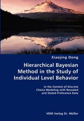 Hierarchical Bayesian Method in the Study of Individual Level Behavior- In the Context of Discrete Choice Modeling with Revealed and Stated Preference Data