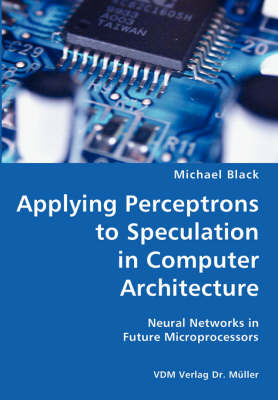 Applying Perceptrons to Speculation in Computer Architecture- Neural Networks in Future Microprocessors