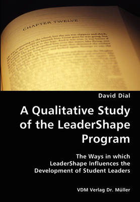 A Qualitative Study of the Leadershape Program- The Ways in Which Leadershape Influences the Development of Student Leaders