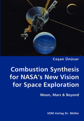 Combustion Synthesis for NASA's New Vision for Space Exploration- Moon, Mars & Beyond