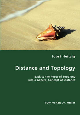 Distance and Topology- Back to the Roots of Topology with a General Concept of Distance