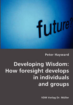 Developing Wisdom: How Foresight Develops in Individuals and Groups