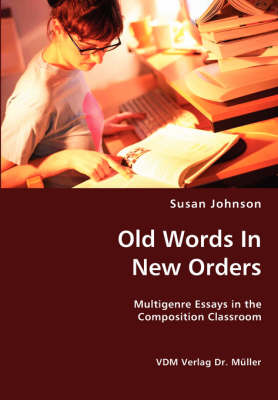 Old Words in New Orders: Multigenre Essays in the Composition Classroom