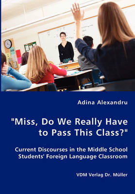 Miss, Do We Really Have to Pass This Class? Current Discourses in the Middle School Students' Foreign Language Classroom
