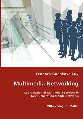 Multimedia Networking - Coordination of Multimedia Services in Next Generation Mobile Networks