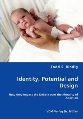 Identity, Potential and Design - How They Impact the Debate Over the Morality of Abortion