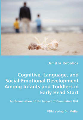 Cognitive, Language, and Social-Emotional Development Among Infants and Toddlers in Early Head Start - An Examination of the Impact of Cumulative Risk