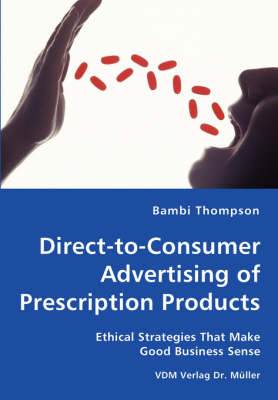 Direct-To-Consumer Advertising of Prescription Products - Ethical Strategies That Make Good Business Sense