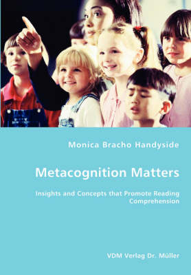 Metacognition Matters -Insights and Concepts That Promote Reading Comprehension