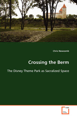 Crossing the Berm the Disney Theme Park as Sacralized Space