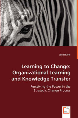 Learning to Change: Organizational Learning and Knowledge Transfer
